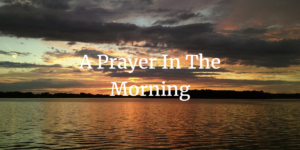 a prayer in the morning