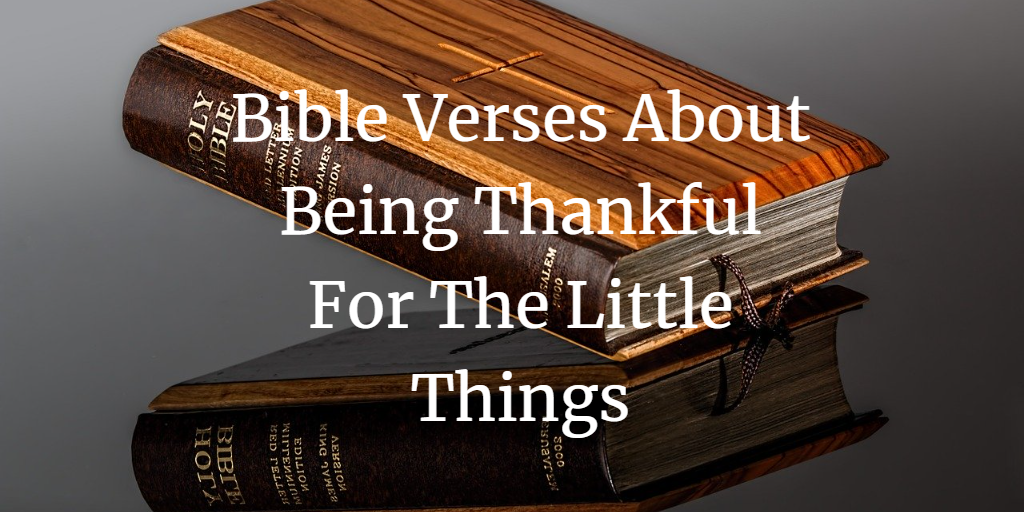 bible verses about being thankful for the little things
