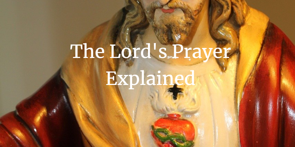 The Lord's Prayer Explained