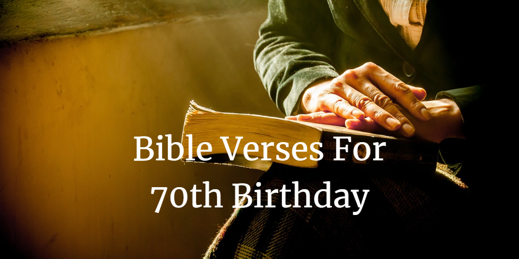 23 Meaningful Bible Verses For 70th Birthday