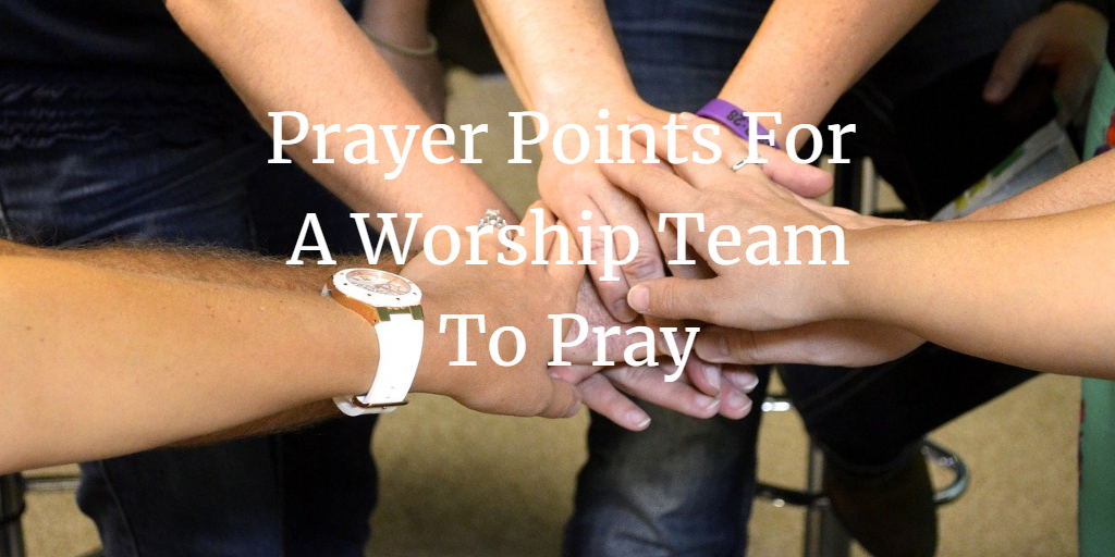 prayer points for a worship team to pray