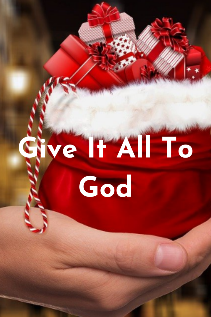 Give It All To God