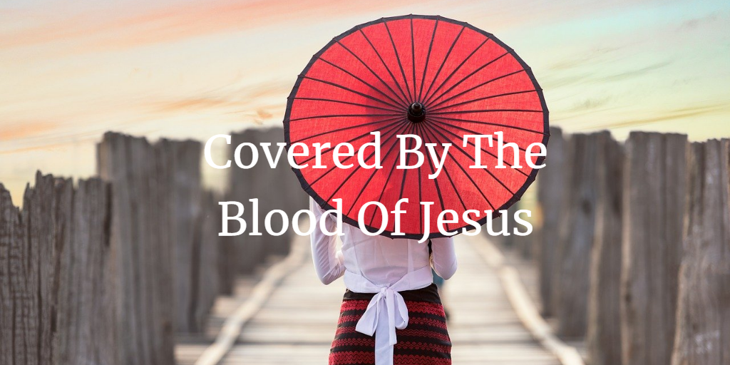 Covered By The Blood Of Jesus: Its Meaning And Significance