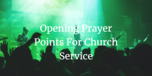 Opening Prayer Points for church service