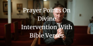 Prayer Points on divine intervention with bible verses