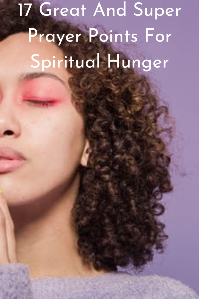 17 Great And Super Prayer Points For Spiritual Hunger