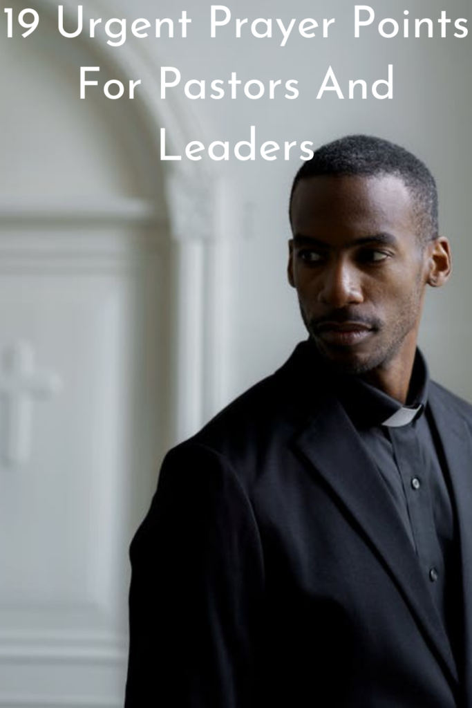 19 Urgent Prayer Points For Pastors And Leaders