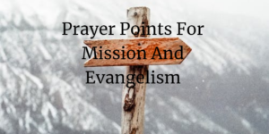 Prayer Points For Mission and Evangelism