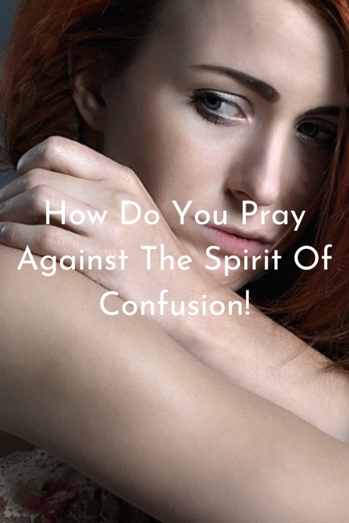 How Do You Pray Against The Spirit Of Confusion
