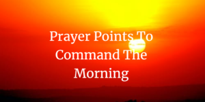prayer points to command the morning