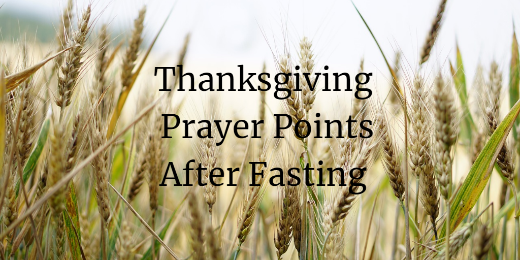 Thanksgiving Prayer Points after Fasting